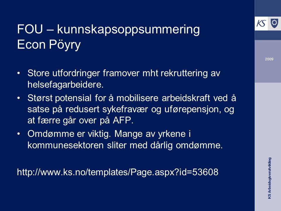 KS Arbeidsgiverutvikling 2009 FOU – kunnskapsoppsummering Econ Pöyry Store utfordringer framover mht rekruttering av helsefagarbeidere.