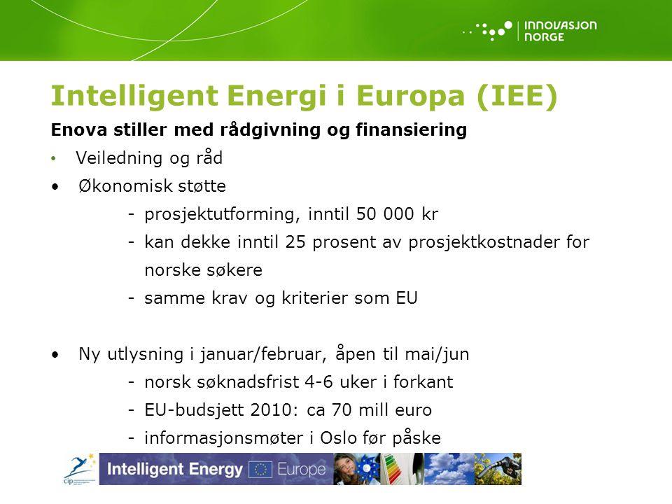 Intelligent Energi i Europa (IEE) Enova stiller med rådgivning og finansiering Veiledning og råd Økonomisk støtte -prosjektutforming, inntil 50 000 kr -kan dekke inntil 25 prosent av prosjektkostnader for norske søkere -samme krav og kriterier som EU Ny utlysning i januar/februar, åpen til mai/jun -norsk søknadsfrist 4-6 uker i forkant -EU-budsjett 2010: ca 70 mill euro -informasjonsmøter i Oslo før påske