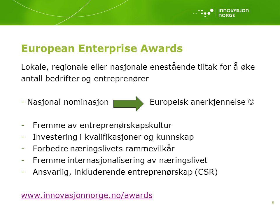 8 European Enterprise Awards Lokale, regionale eller nasjonale enestående tiltak for å øke antall bedrifter og entreprenører - Nasjonal nominasjon Europeisk anerkjennelse - Fremme av entreprenørskapskultur - Investering i kvalifikasjoner og kunnskap - Forbedre næringslivets rammevilkår - Fremme internasjonalisering av næringslivet - Ansvarlig, inkluderende entreprenørskap (CSR) www.innovasjonnorge.no/awards