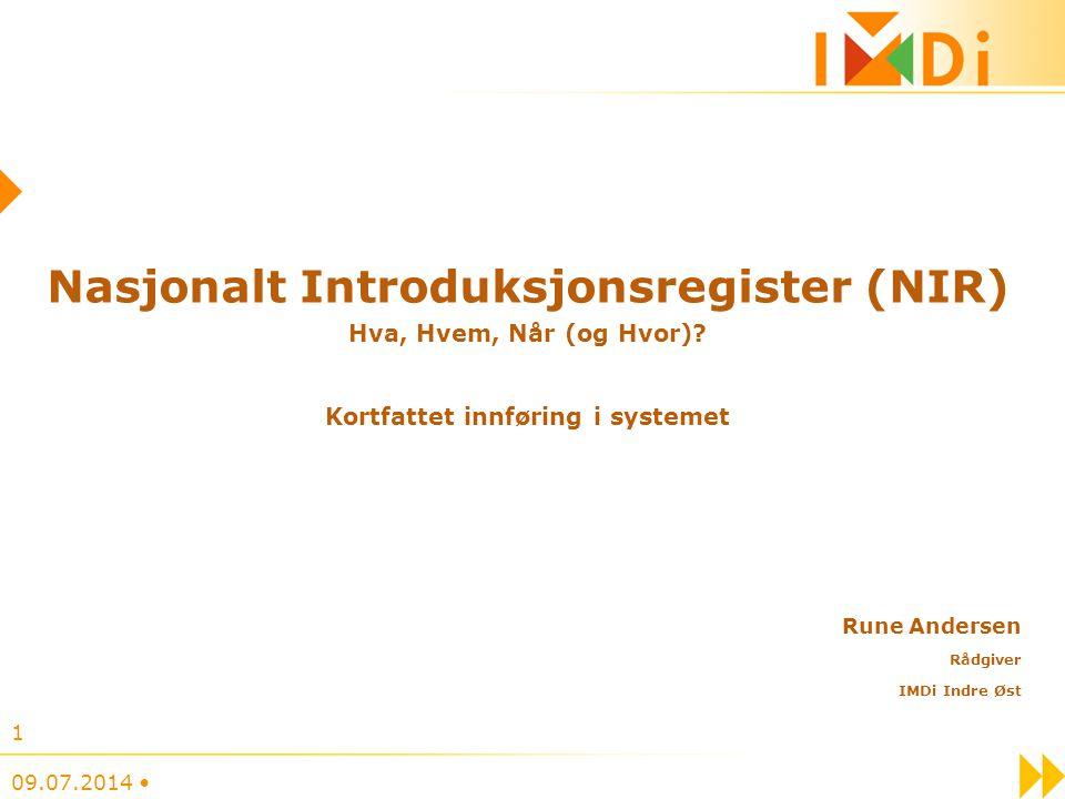 Nasjonalt Introduksjonsregister (NIR) Hva, Hvem, Når (og Hvor)? Kortfattet innføring i systemet Rune Andersen Rådgiver IMDi Indre Øst 09.07.2014 1