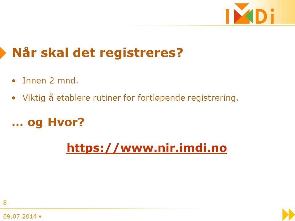 Når skal det registreres? Innen 2 mnd. Viktig å etablere rutiner for fortløpende registrering. … og Hvor? https://www.nir.imdi.no 09.07.2014 8