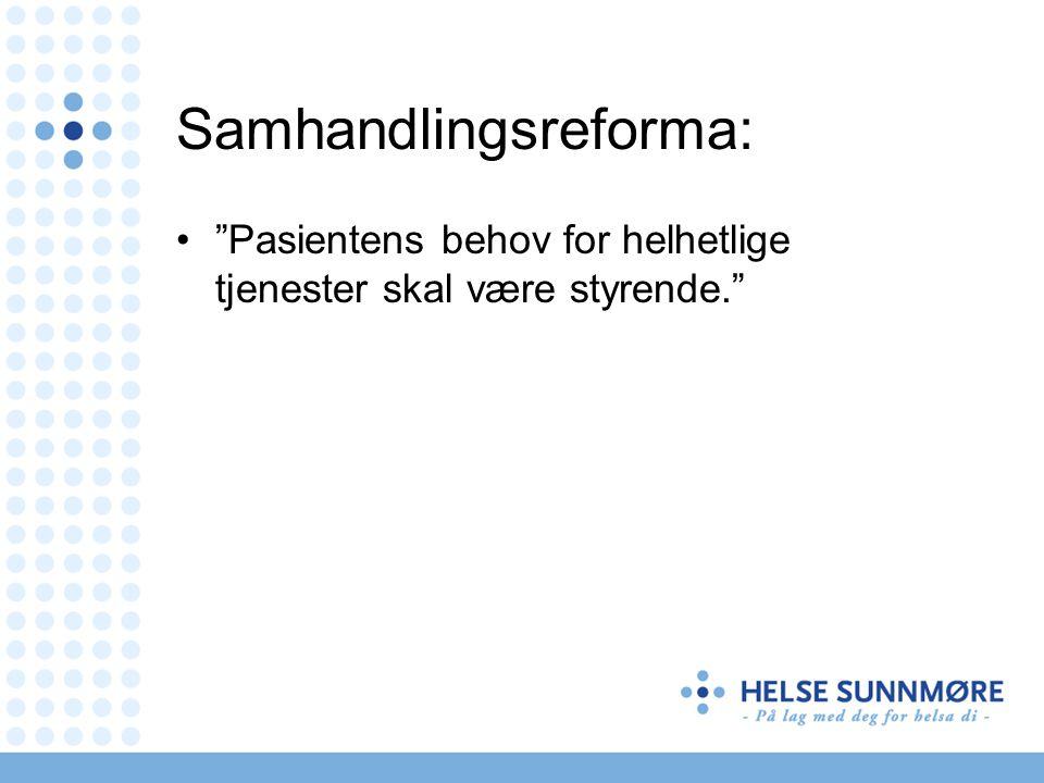 Samhandlingsreforma: Pasientens behov for helhetlige tjenester skal være styrende.