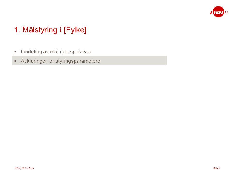 NAV, 09.07.2014Side 5 1. Målstyring i [Fylke]  Inndeling av mål i perspektiver  Avklaringer for styringsparametere