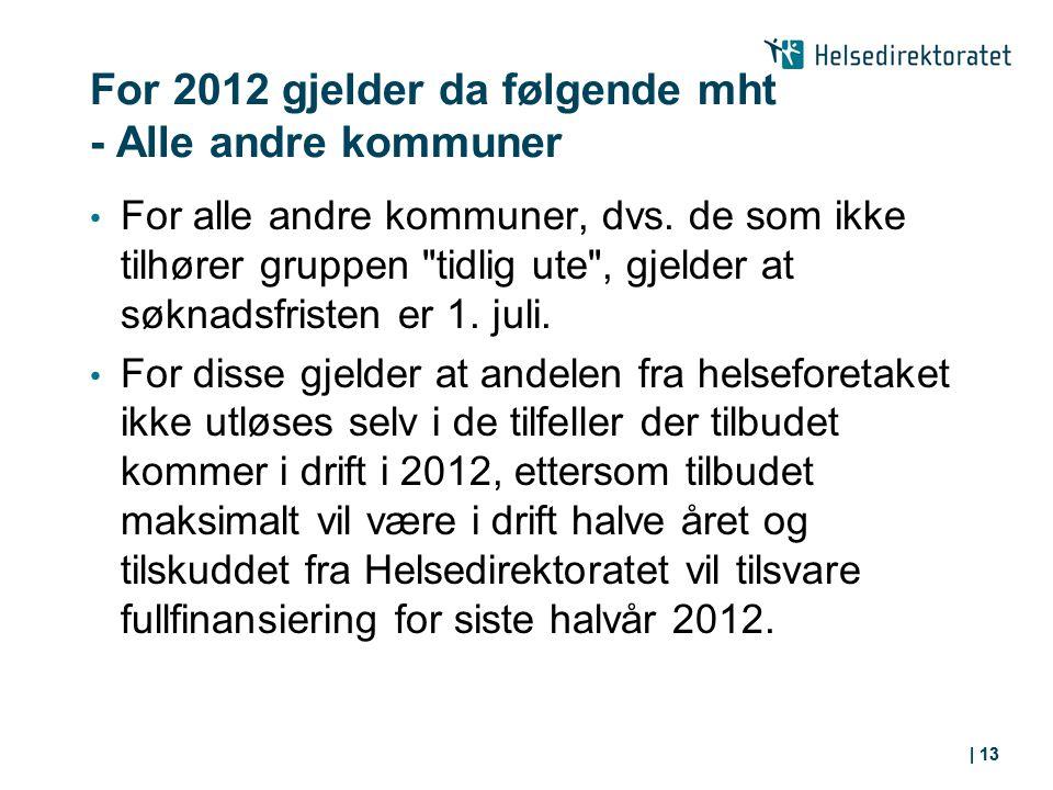 | 13 For 2012 gjelder da følgende mht - Alle andre kommuner For alle andre kommuner, dvs.