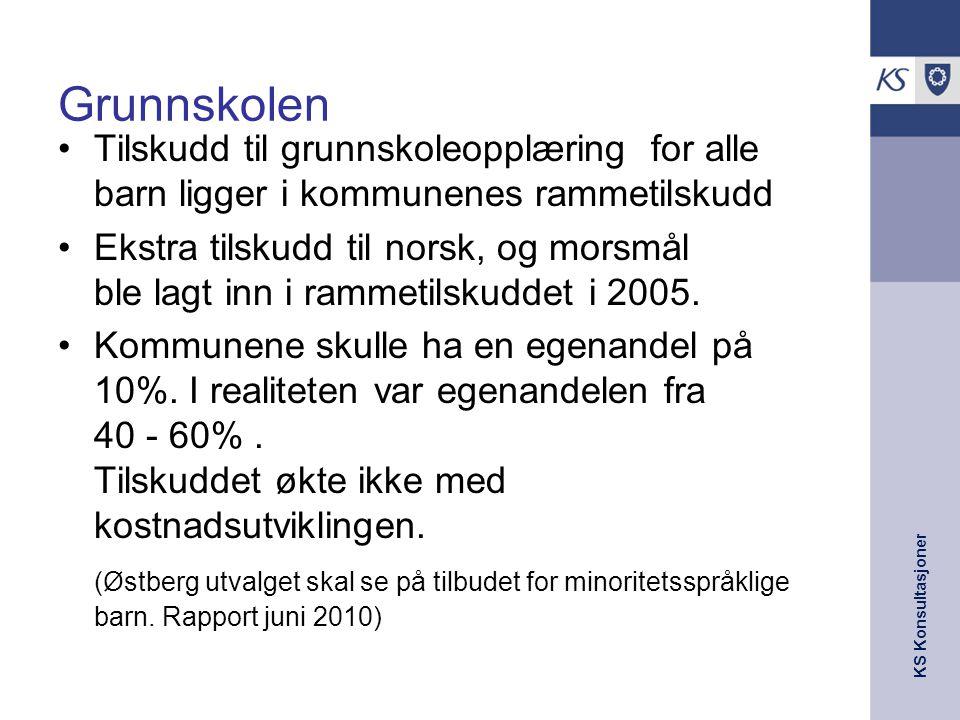 KS Konsultasjoner Grunnskolen Tilskudd til grunnskoleopplæring for alle barn ligger i kommunenes rammetilskudd Ekstra tilskudd til norsk, og morsmål b