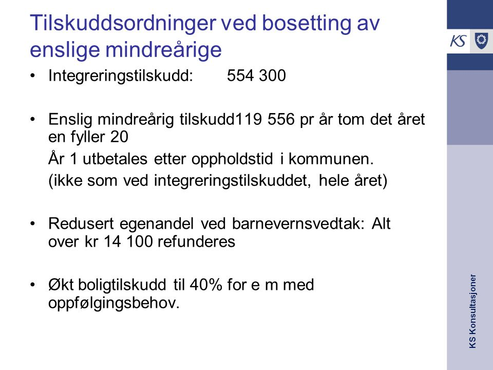 KS Konsultasjoner Tilskuddsordninger ved bosetting av enslige mindreårige Integreringstilskudd: 554 300 Enslig mindreårig tilskudd119 556 pr år tom de