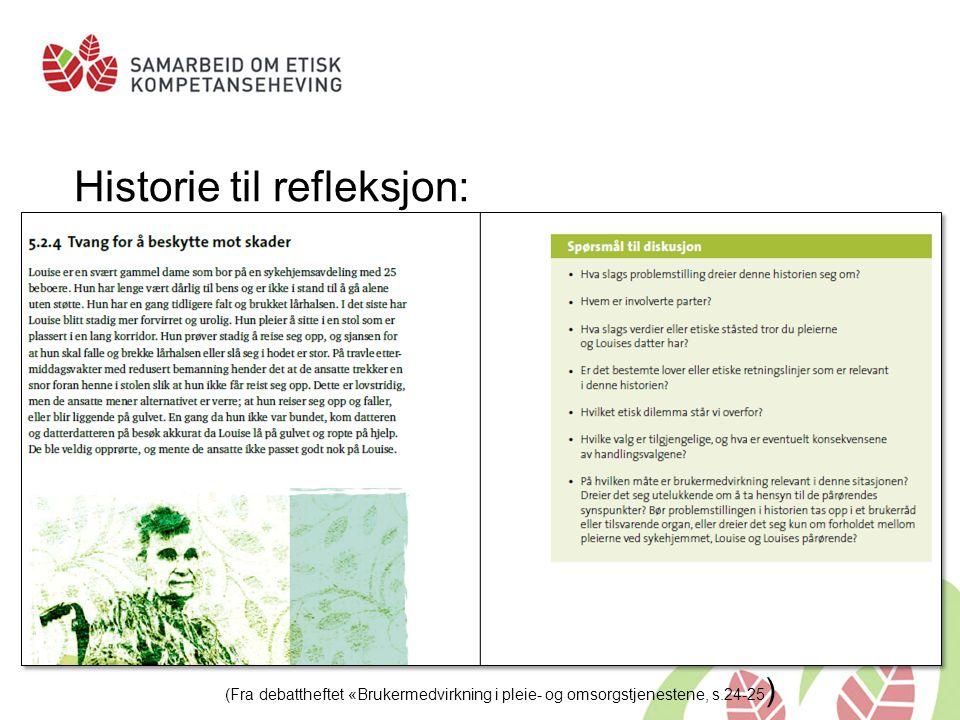 Historie til refleksjon: (Fra debattheftet «Brukermedvirkning i pleie- og omsorgstjenestene, s.24-25 )