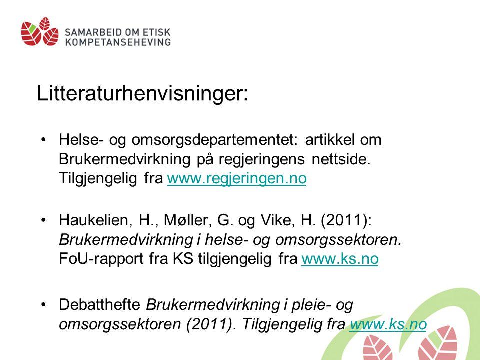 Litteraturhenvisninger: Helse- og omsorgsdepartementet: artikkel om Brukermedvirkning på regjeringens nettside. Tilgjengelig fra www.regjeringen.nowww