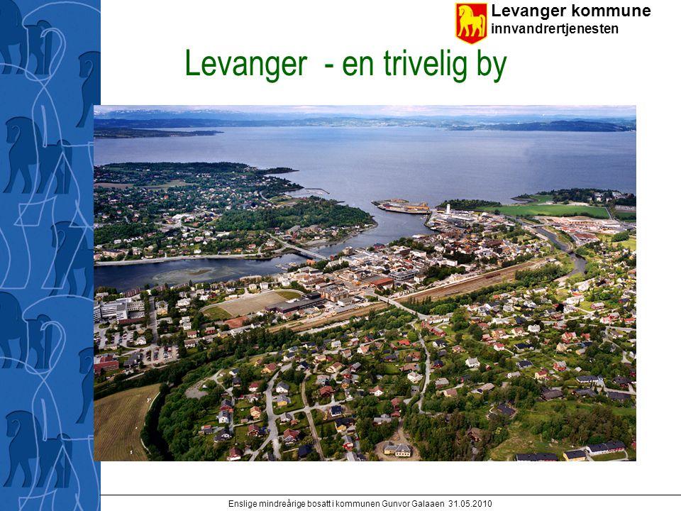 Levanger kommune innvandrertjenesten Enslige mindreårige bosatt i kommunen Gunvor Galaaen 31.05.2010 Levanger - en trivelig by