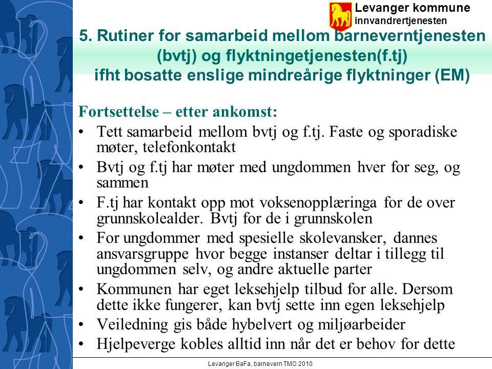 Levanger kommune innvandrertjenesten Levanger BaFa, barnevern TMO 2010 5. Rutiner for samarbeid mellom barneverntjenesten (bvtj) og flyktningetjeneste