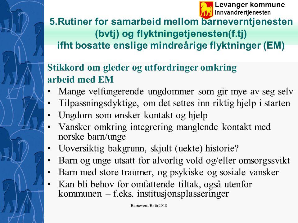 Levanger kommune innvandrertjenesten Levanger BaFa, barnevern TMO 2010 5.Rutiner for samarbeid mellom barneverntjenesten (bvtj) og flyktningetjenesten