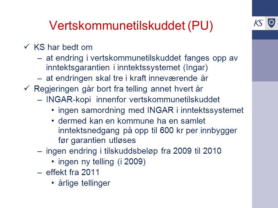 Vertskommunetilskuddet (PU) KS har bedt om –at endring i vertskommunetilskuddet fanges opp av inntektsgarantien i inntektssystemet (Ingar) –at endringen skal tre i kraft inneværende år Regjeringen går bort fra telling annet hvert år –INGAR-kopi innenfor vertskommunetilskuddet ingen samordning med INGAR i inntektssystemet dermed kan en kommune ha en samlet inntektsnedgang på opp til 600 kr per innbygger før garantien utløses –ingen endring i tilskuddsbeløp fra 2009 til 2010 ingen ny telling (i 2009) –effekt fra 2011 årlige tellinger