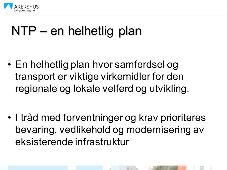 NTP – en helhetlig plan En helhetlig plan hvor samferdsel og transport er viktige virkemidler for den regionale og lokale velferd og utvikling.
