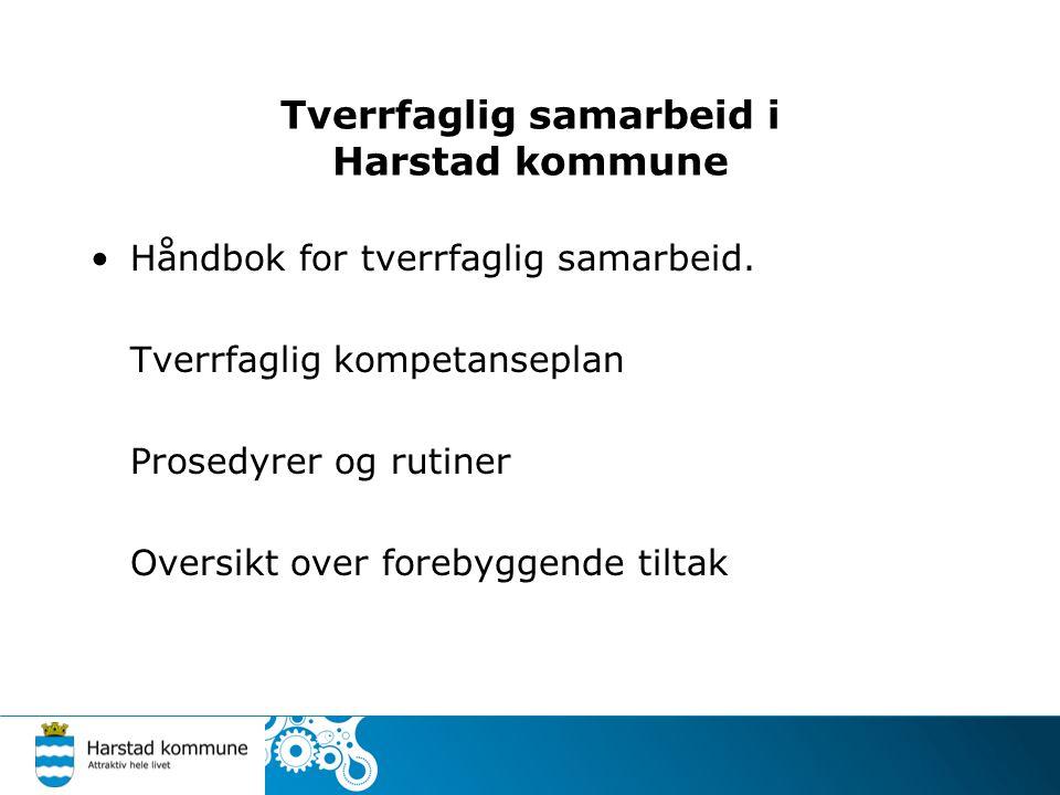 Tverrfaglig samarbeid i Harstad kommune Håndbok for tverrfaglig samarbeid. Tverrfaglig kompetanseplan Prosedyrer og rutiner Oversikt over forebyggende