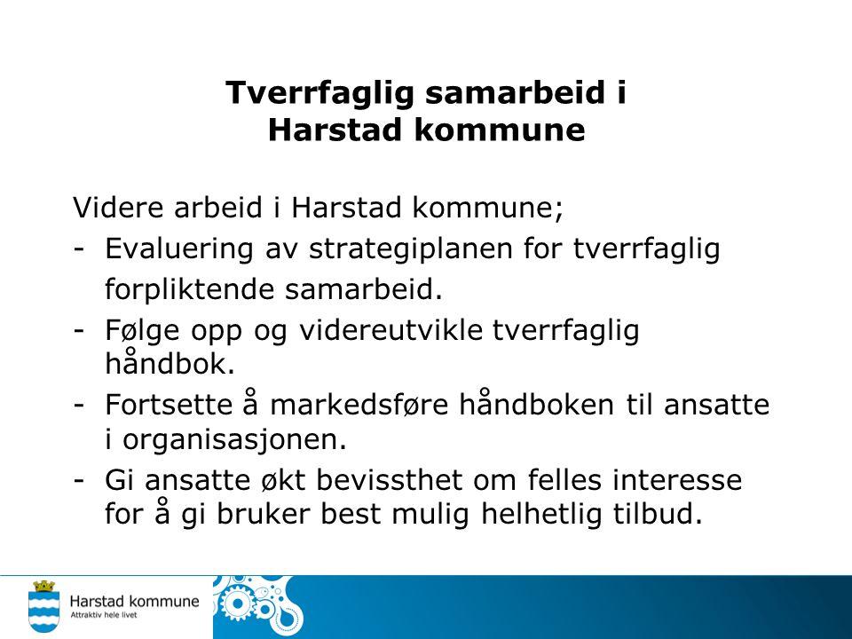 Tverrfaglig samarbeid i Harstad kommune Videre arbeid i Harstad kommune; -Evaluering av strategiplanen for tverrfaglig forpliktende samarbeid. -Følge