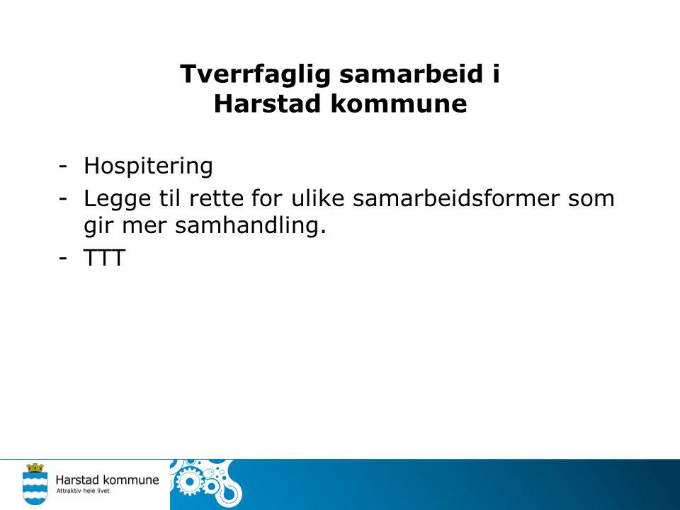 Tverrfaglig samarbeid i Harstad kommune -Hospitering -Legge til rette for ulike samarbeidsformer som gir mer samhandling. -TTT