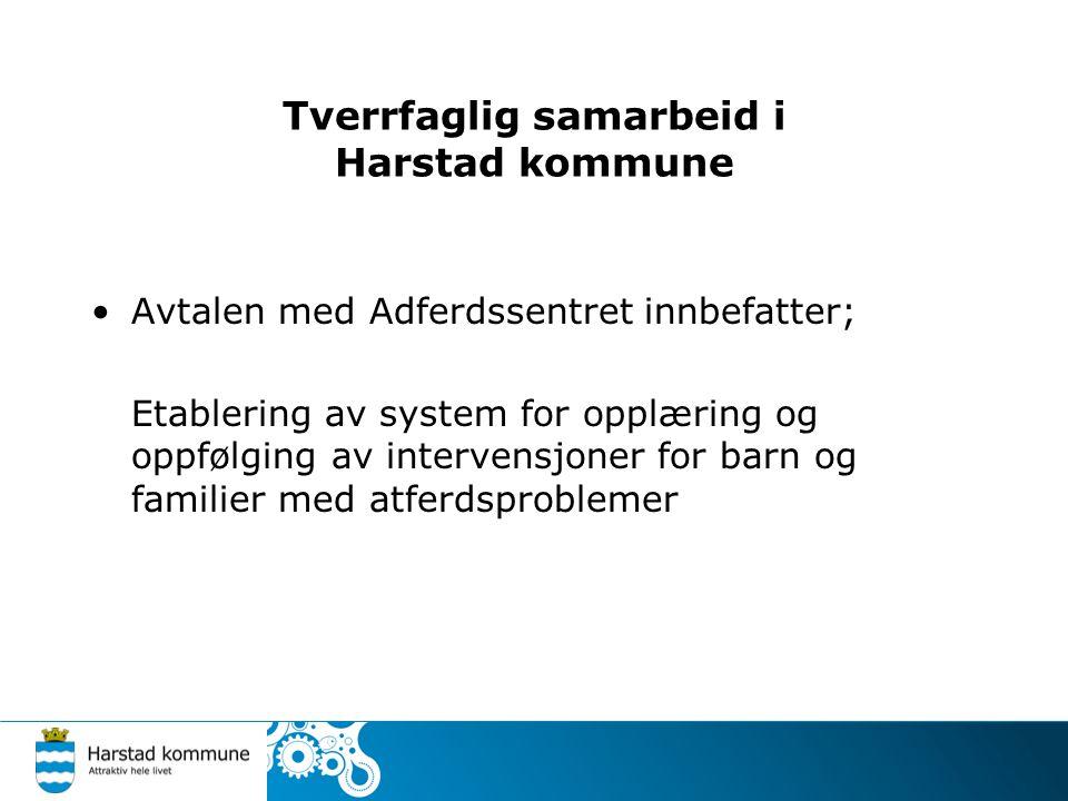 Tverrfaglig samarbeid i Harstad kommune Avtalen med Adferdssentret innbefatter; Etablering av system for opplæring og oppfølging av intervensjoner for