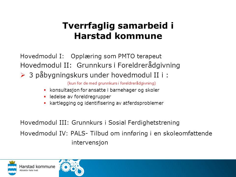 Tverrfaglig samarbeid i Harstad kommune Hovedmodul I: Opplæring som PMTO terapeut Hovedmodul II: Grunnkurs i Foreldrerådgivning  3 påbygningskurs und