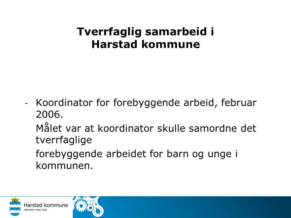 Tverrfaglig samarbeid i Harstad kommune - Koordinator for forebyggende arbeid, februar 2006. Målet var at koordinator skulle samordne det tverrfaglige