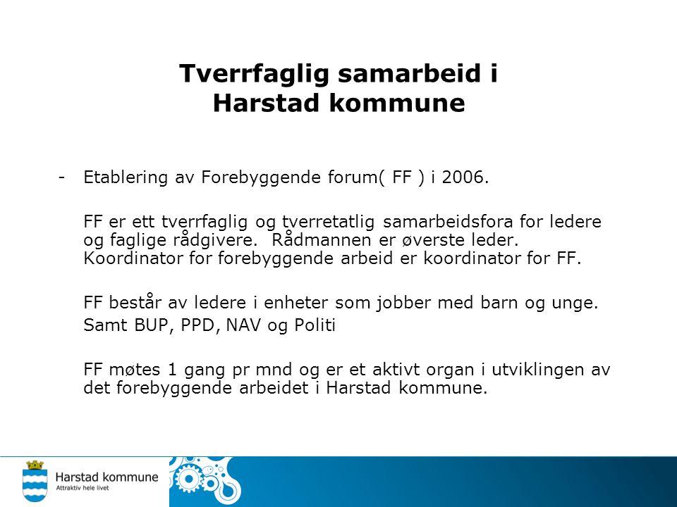 Tverrfaglig samarbeid i Harstad kommune -Etablering av Forebyggende forum( FF ) i 2006. FF er ett tverrfaglig og tverretatlig samarbeidsfora for leder