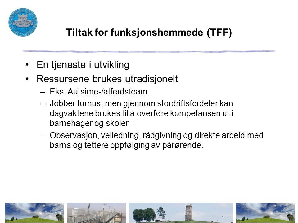 Tiltak for funksjonshemmede (TFF) En tjeneste i utvikling Ressursene brukes utradisjonelt –Eks. Autsime-/atferdsteam –Jobber turnus, men gjennom stord