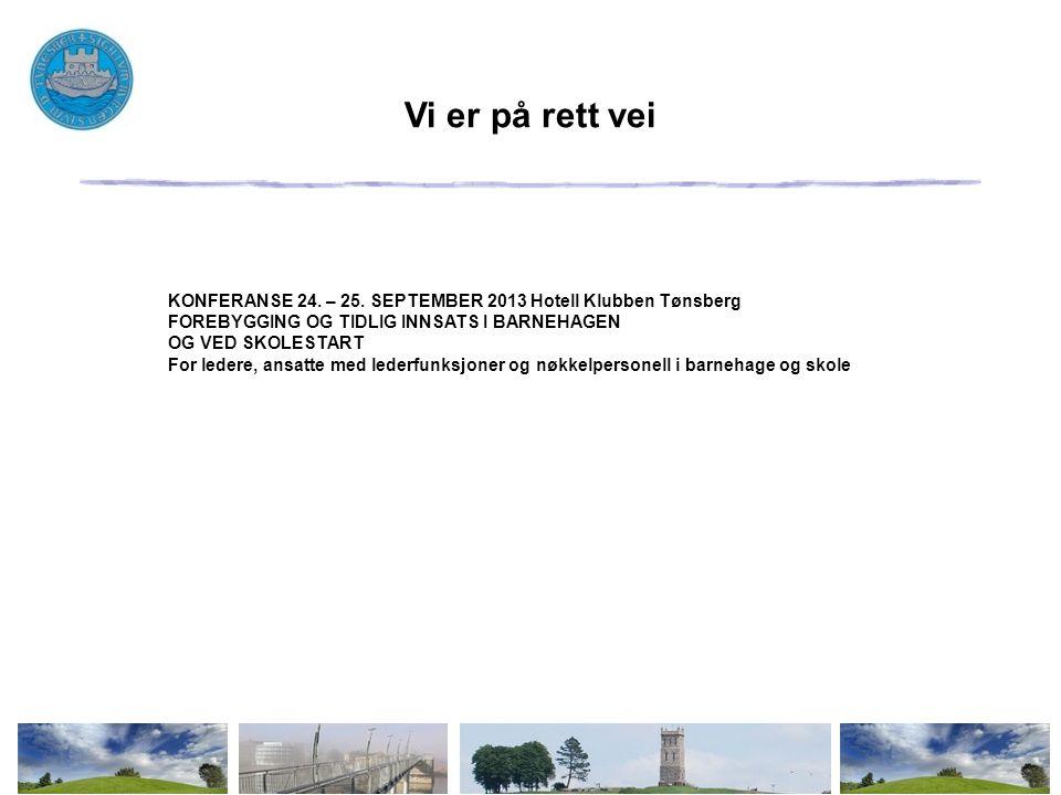Vi er på rett vei KONFERANSE 24. – 25. SEPTEMBER 2013 Hotell Klubben Tønsberg FOREBYGGING OG TIDLIG INNSATS I BARNEHAGEN OG VED SKOLESTART For ledere,