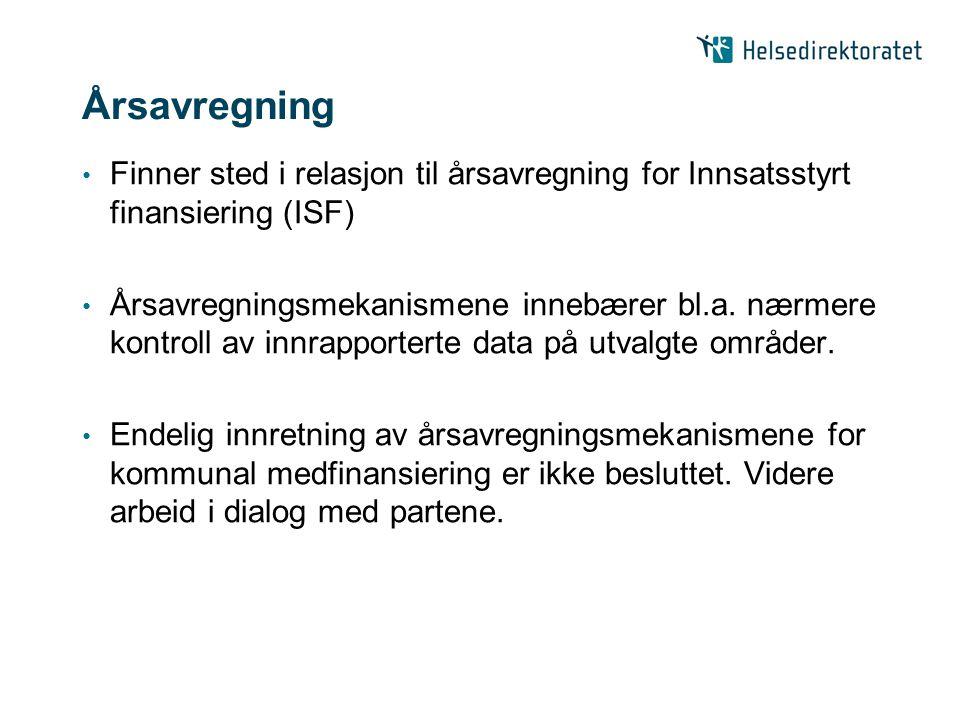 Årsavregning Finner sted i relasjon til årsavregning for Innsatsstyrt finansiering (ISF) Årsavregningsmekanismene innebærer bl.a. nærmere kontroll av