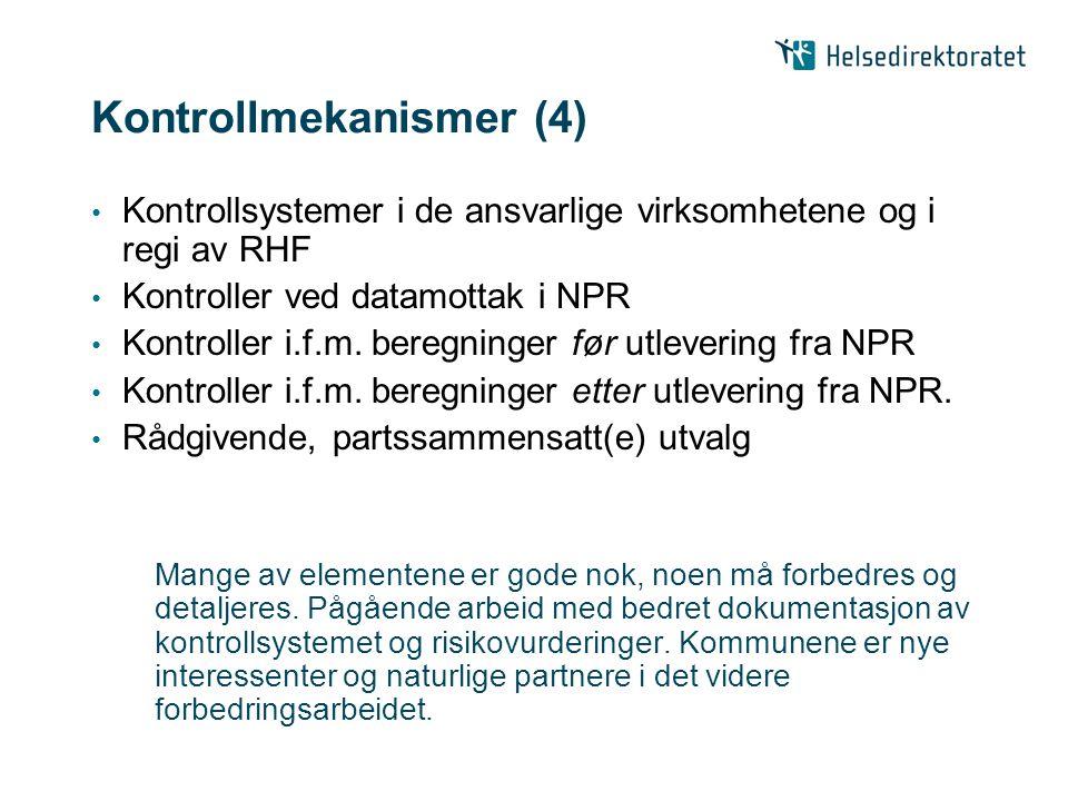 Kontrollmekanismer (4) Kontrollsystemer i de ansvarlige virksomhetene og i regi av RHF Kontroller ved datamottak i NPR Kontroller i.f.m. beregninger f