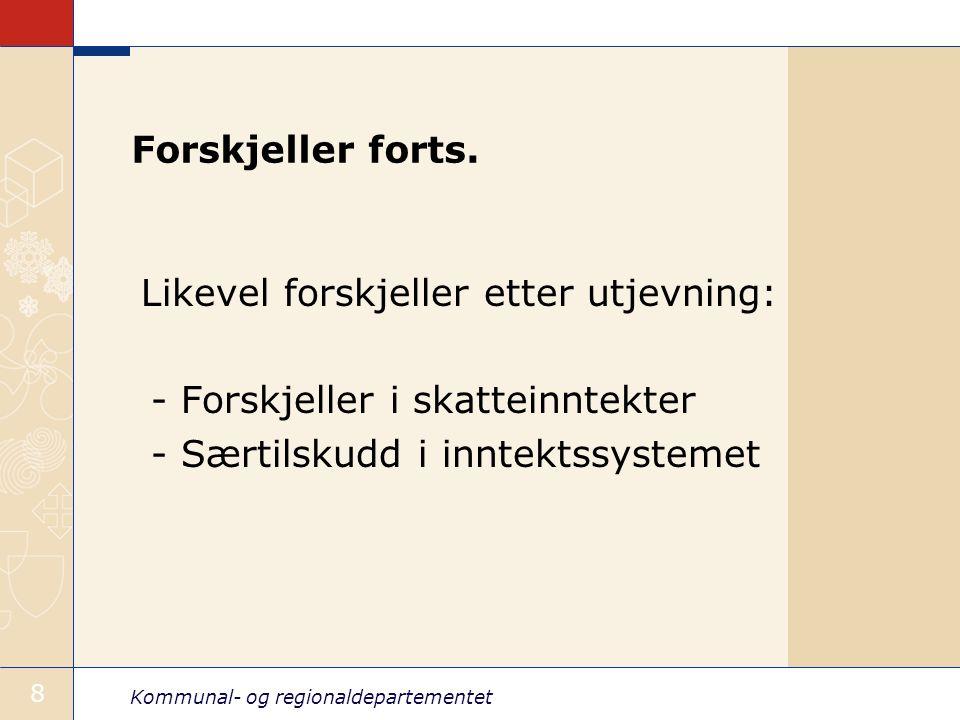 Kommunal- og regionaldepartementet 8 Forskjeller forts. Likevel forskjeller etter utjevning: - Forskjeller i skatteinntekter - Særtilskudd i inntektss