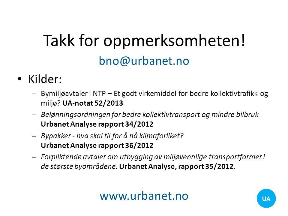 Takk for oppmerksomheten! bno@urbanet.no Kilder: – Bymiljøavtaler i NTP – Et godt virkemiddel for bedre kollektivtrafikk og miljø? UA-notat 52/2013 –
