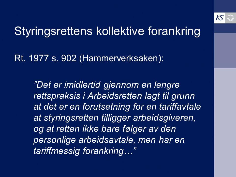 """Styringsrettens rettslige forankring forts. Nøkk-dommen (Rt. 2000 s. 1602): """"Arbeidsgiver har i henhold til styringsretten retten til å organisere, le"""
