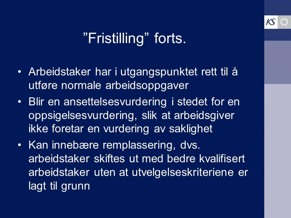 """""""Fristilling"""" Ikke rettslig begrep – ikke regler i aml Arbeidstaker fristilles fra sine funksjoner, men er fortsatt ansatt. Stillingene, gjerne i ny o"""