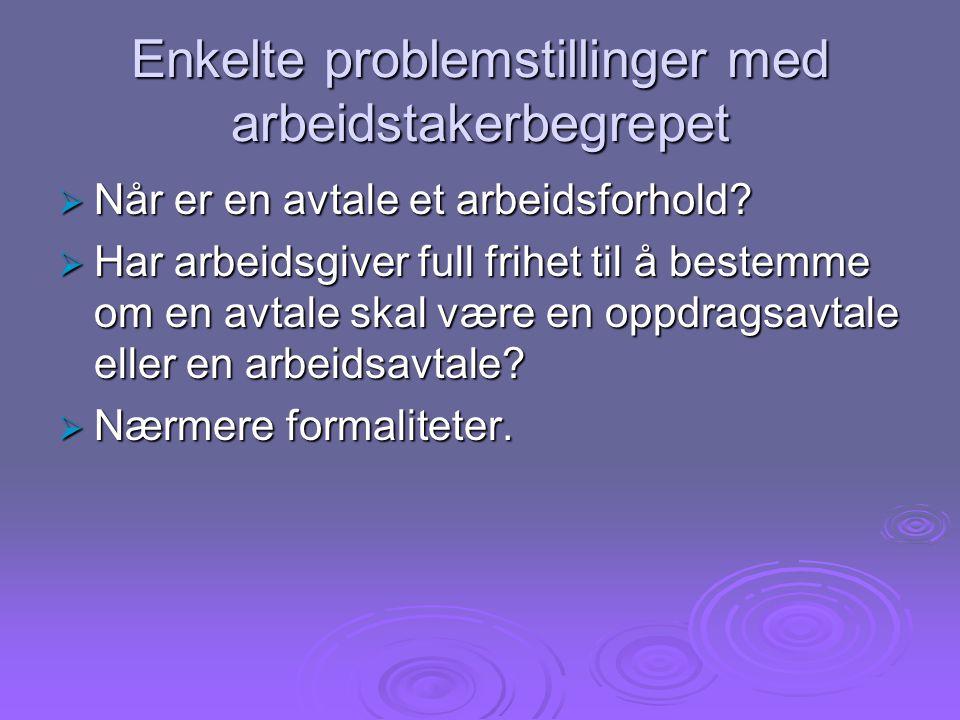 Enkelte problemstillinger med arbeidstakerbegrepet  Når er en avtale et arbeidsforhold.