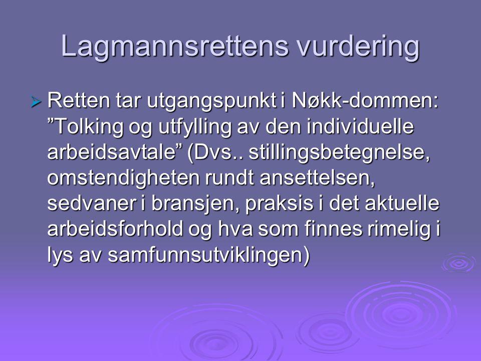 Lagmannsrettens vurdering  Retten tar utgangspunkt i Nøkk-dommen: Tolking og utfylling av den individuelle arbeidsavtale (Dvs..