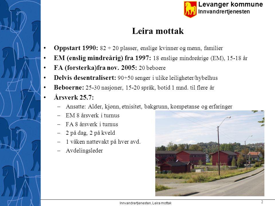 Levanger kommune Innvandrertjenesten Innvandrertjenesten, Leira mottak 2 Leira mottak Oppstart 1990: 82 + 20 plasser, enslige kvinner og menn, familie