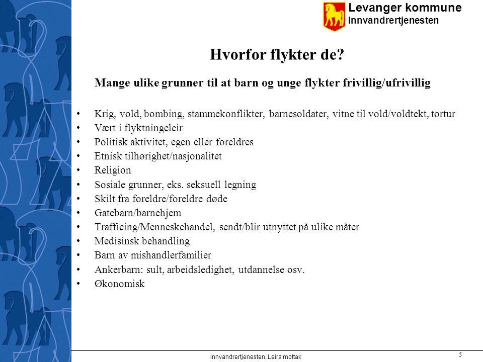 Levanger kommune Innvandrertjenesten Hvorfor flykter de? Mange ulike grunner til at barn og unge flykter frivillig/ufrivillig Krig, vold, bombing, sta