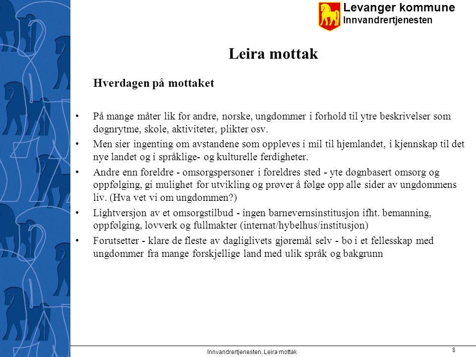 Levanger kommune Innvandrertjenesten Innvandrertjenesten, Leira mottak 8 Leira mottak Hverdagen på mottaket På mange måter lik for andre, norske, ungd