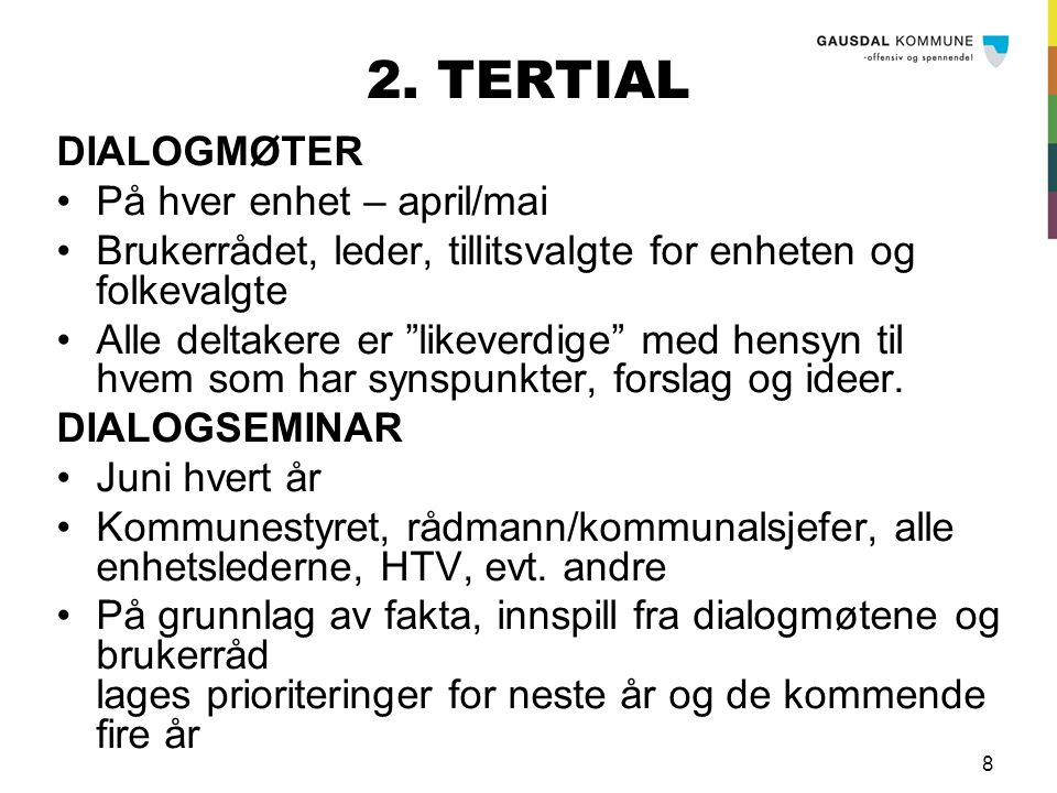 """8 2. TERTIAL DIALOGMØTER På hver enhet – april/mai Brukerrådet, leder, tillitsvalgte for enheten og folkevalgte Alle deltakere er """"likeverdige"""" med he"""