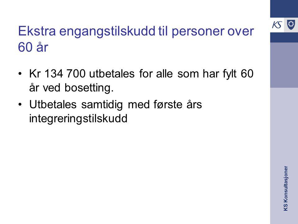 KS Konsultasjoner Ekstra engangstilskudd til personer over 60 år Kr 134 700 utbetales for alle som har fylt 60 år ved bosetting. Utbetales samtidig me