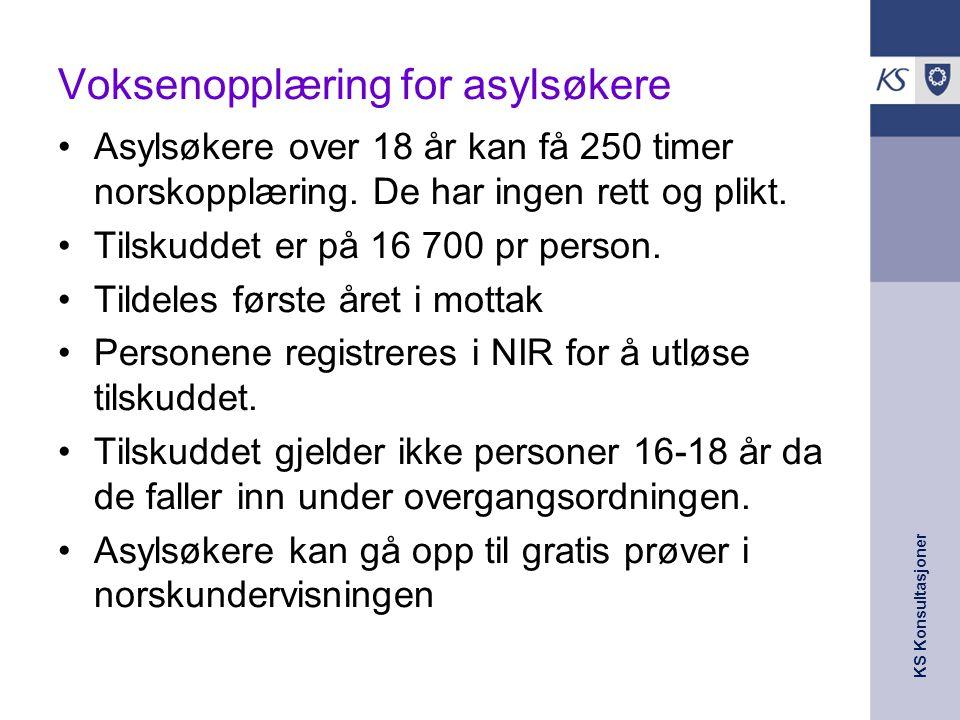 KS Konsultasjoner Voksenopplæring for asylsøkere Asylsøkere over 18 år kan få 250 timer norskopplæring. De har ingen rett og plikt. Tilskuddet er på 1