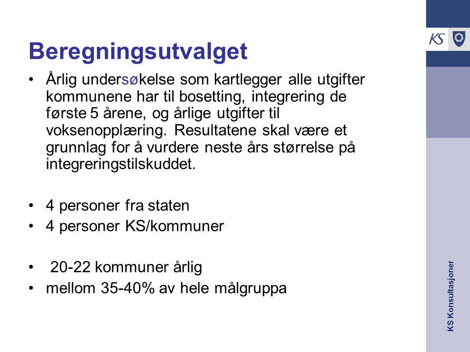 KS Konsultasjoner Integreringstilskuddet : Kartlegger utgifter som skal dekkes av integreringstilskuddet Sosialhjelp Introduksjonsstønad Administrasjon og integreringstiltak Helseutgifter (stipuleres)