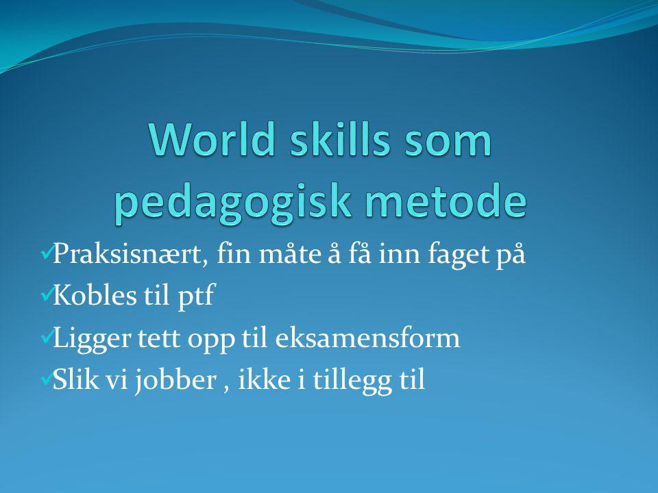 World skills som pedagisk metode * Starter enkelt på høsten * Øker på i vanskelighetsgrad * Elevene deltar aktivt i utforming av roller og vurderingskriterier.