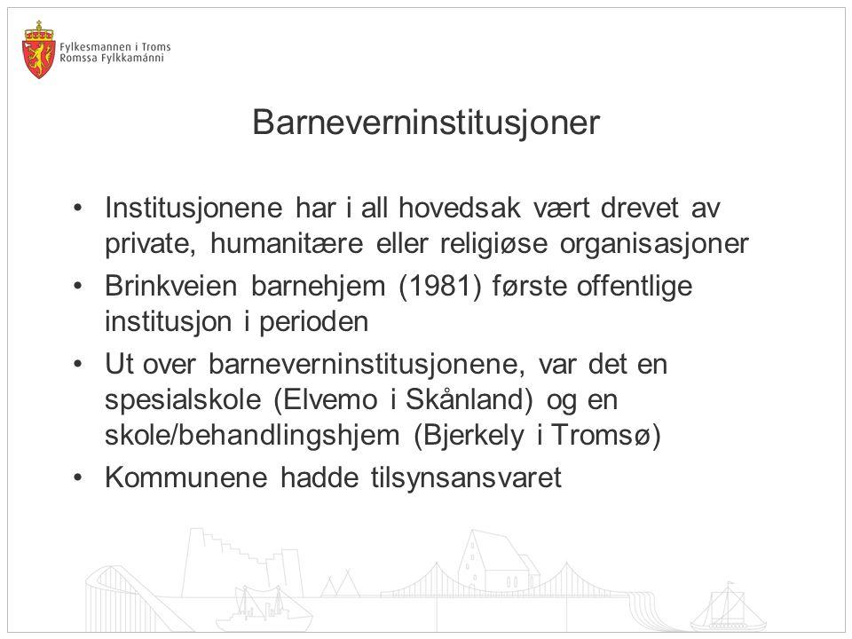 Barneverninstitusjoner Institusjonene har i all hovedsak vært drevet av private, humanitære eller religiøse organisasjoner Brinkveien barnehjem (1981) første offentlige institusjon i perioden Ut over barneverninstitusjonene, var det en spesialskole (Elvemo i Skånland) og en skole/behandlingshjem (Bjerkely i Tromsø) Kommunene hadde tilsynsansvaret