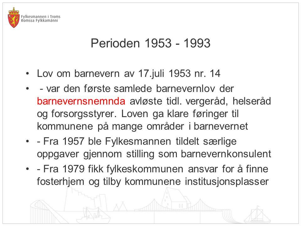 Perioden 1953 - 1993 Lov om barnevern av 17.juli 1953 nr.
