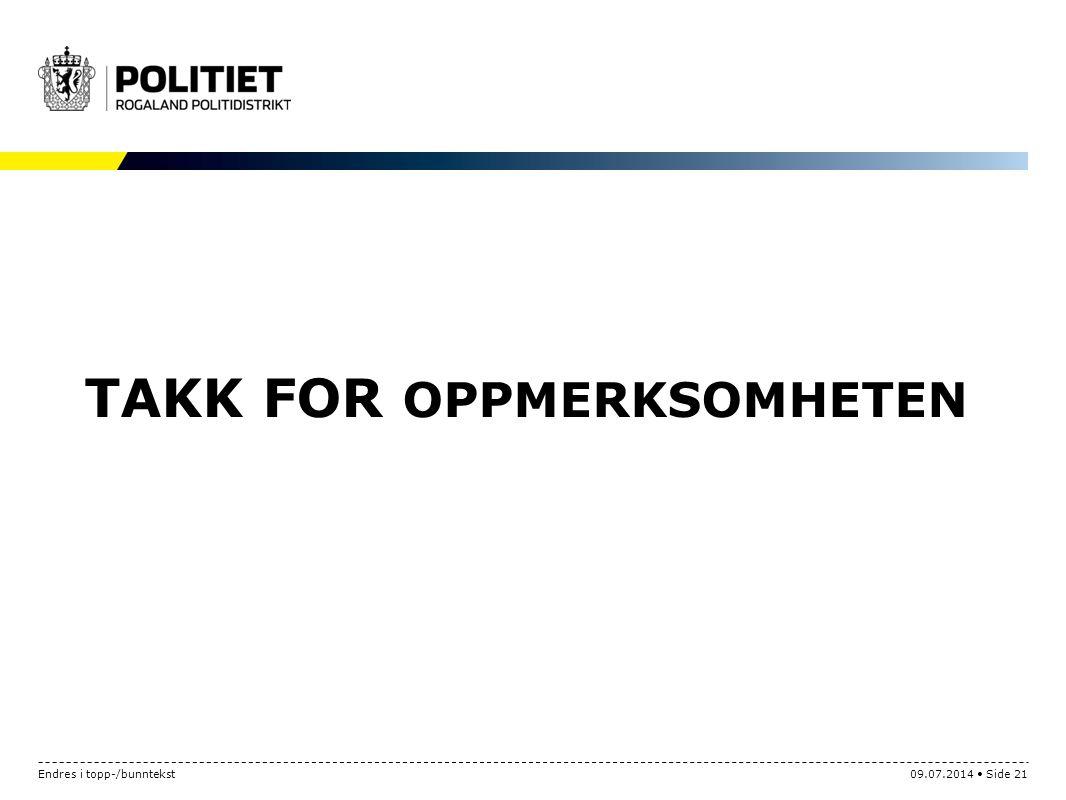TAKK FOR OPPMERKSOMHETEN Endres i topp-/bunntekst09.07.2014 Side 21