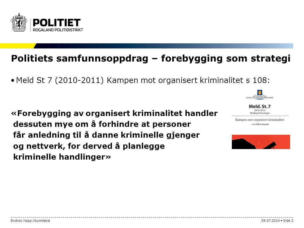 Politiets samfunnsoppdrag – forebygging som strategi Meld St 7 (2010-2011) Kampen mot organisert kriminalitet s 108: «Forebygging av organisert krimin