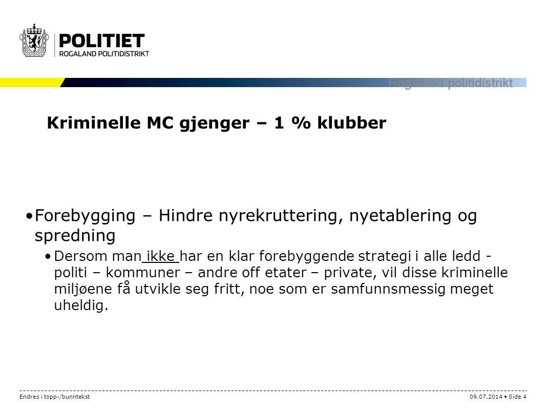 Endres i topp-/bunntekst09.07.2014 Side 4 Rogaland politidistrikt Kriminelle MC gjenger – 1 % klubber Forebygging – Hindre nyrekruttering, nyetablerin