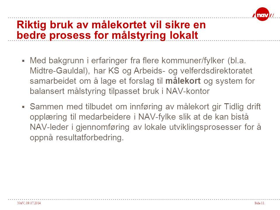 NAV, 09.07.2014Side 11 Riktig bruk av målekortet vil sikre en bedre prosess for målstyring lokalt  Med bakgrunn i erfaringer fra flere kommuner/fylker (bl.a.