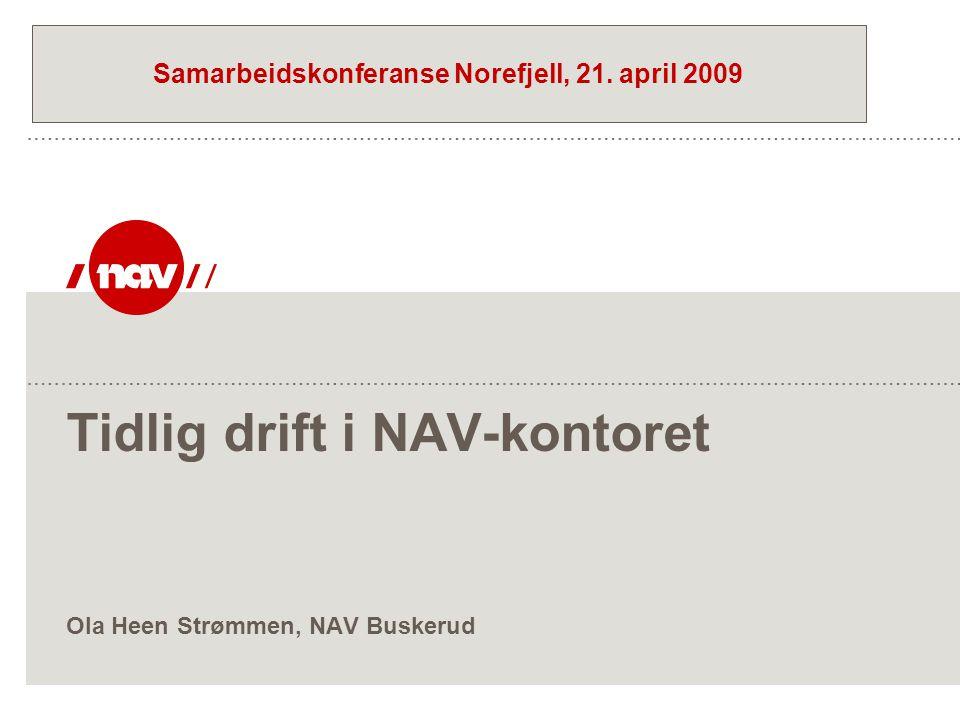 Tidlig drift i NAV-kontoret Ola Heen Strømmen, NAV Buskerud Samarbeidskonferanse Norefjell, 21.