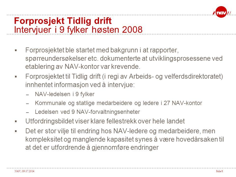 NAV, 09.07.2014Side 6 Forprosjekt Tidlig drift Intervjuer i 9 fylker høsten 2008  Forprosjektet ble startet med bakgrunn i at rapporter, spørreundersøkelser etc.